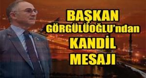 Başkan Görgülüoğlu'ndan Kandil Mesajı