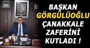 Başkan Görgülüoğlu,Çanakkale Zaferini kutladı !